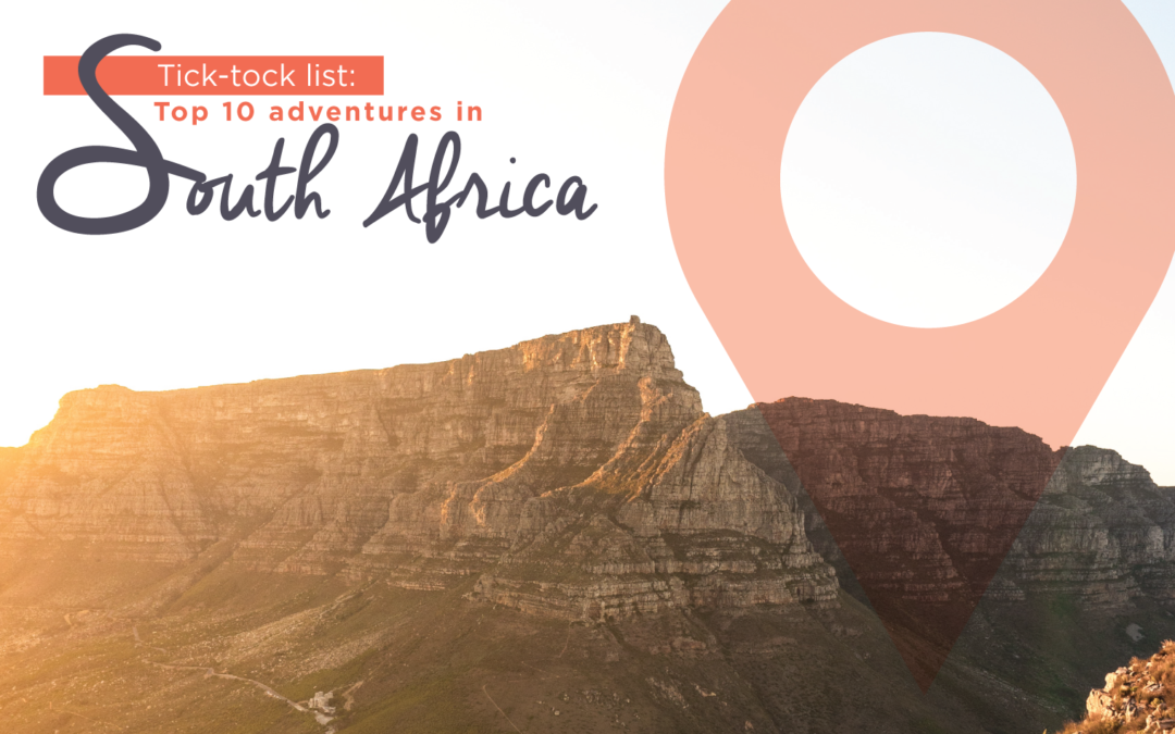Tick-tock List: Top 10 adventures in South Africa!